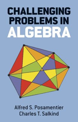Challenging Problems in Algebra
