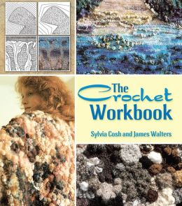 The The Crochet Workbook Crochet Workbook