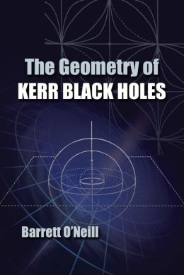 The The Geometry of Kerr Black Holes Geometry of Kerr Black Holes