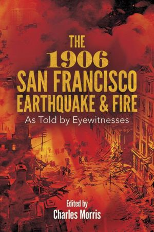 The 1906 San Francisco Earthquake and Fire: As Told by Eyewitnesses