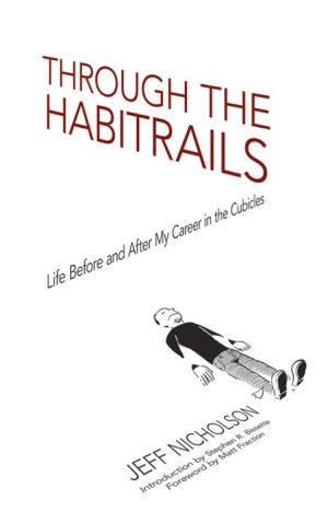 Through the Habitrails: Life Before and After My Career in the Cubicles