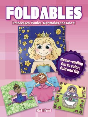 Foldables -- Princesses, Ponies, Mermaids and More: Never-ending Fun to Color, Fold and Flip