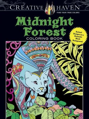 Creative Haven Midnight Forest Coloring Book: Animal Designs on a Dramatic Black Background