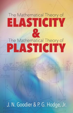 Elasticity and Plasticity: The Mathematical Theory of Elasticity and The Mathematical Theory of Plasticity