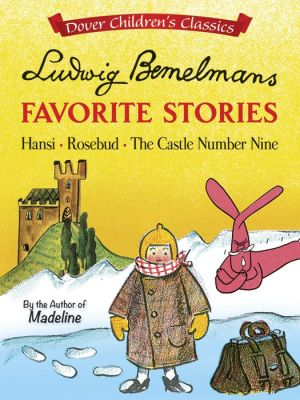 Ludwig Bemelmans' Favorite Stories: Hansi, Rosebud and The Castle No. 9