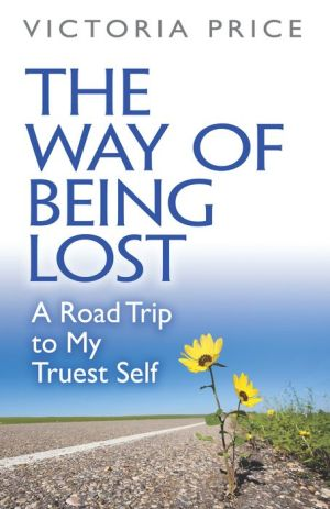The Way of Being Lost: A Road Trip to Your Truest Self