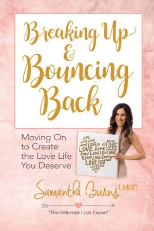 Book Breaking Up and Bouncing Back: Moving On to Create the Love Life You Deserve