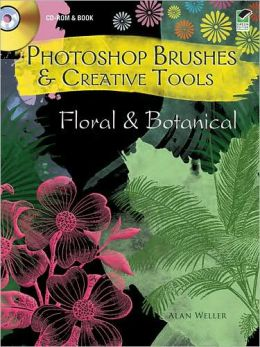 Photoshop Brushes & Creative Tools CD-ROM and Book: Floral and Botanical