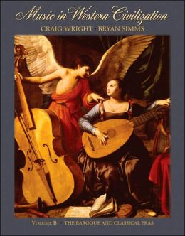 Music in Western Civilization, Volume B: The Baroque and Classical Eras
