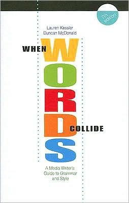When Words Collide: A Media Writer's Guide to Grammar and Style