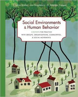 Social Environments and Human Behavior: Contexts for Practice with Groups, Organizations, Communities, and Social Movements