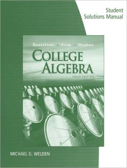 Student Solutions Manual for Gustafson/Frisk's College Algebra, 10th