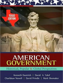 American Government: Historical, Popular, and Global Perspectives - Texas Edition