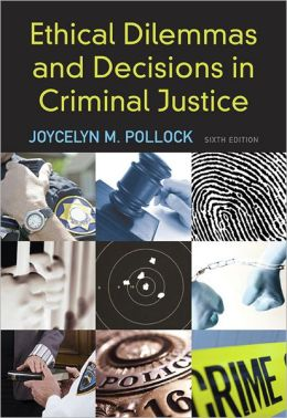 Ethical Dilemmas and Decisions in Criminal Justice, 6th Edition
