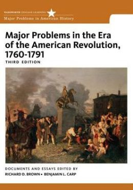 Major Problems in the Era of the American Revolution, 1760-1791: Documents and Essays
