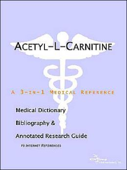Acetyl-L-Carnitine: A Medical Dictionary, Bibliography, and Annotated Research Guide to Internet References