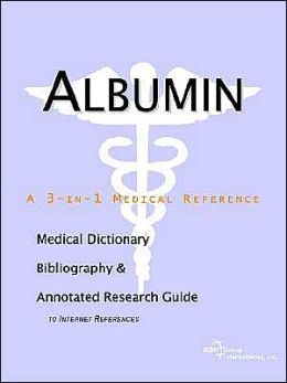 Albumin: A Medical Dictionary, Bibliography, and Annotated Research Guide to Internet References