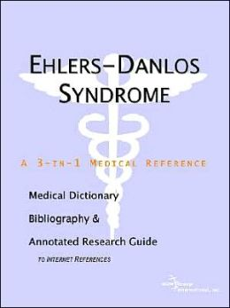 Ehlers-Danlos Syndrome: A Medical Dictionary, Bibliography, and Annotated Research Guide to Internet References