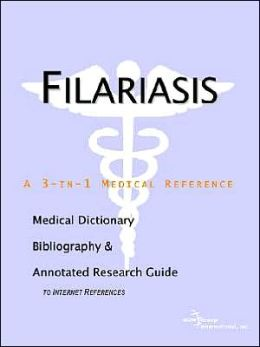 Filariasis: A Medical Dictionary, Bibliography, and Annotated Research Guide to Internet References