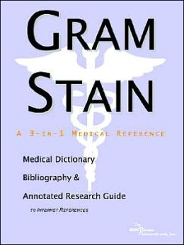 Gram Stain: A Medical Dictionary, Bibliography, and Annotated Research Guide to Internet References