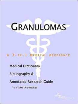 Granulomas: A Medical Dictionary, Bibliography, and Annotated Research Guide to Internet References