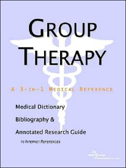 Group Therapy: A Medical Dictionary, Bibliography, and Annotated Research Guide to Internet References