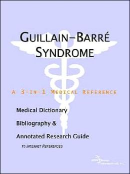 Guillain-Barre Syndrome: Medical Dictionary, Bibliography, and Annotated Research Guide to Internet References (3-in-1 Medical Reference Series)