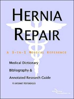 Hernia Repair: A Medical Dictionary, Bibliography, and Annotated Research Guide to Internet References
