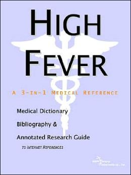 High Fever: A Medical Dictionary, Bibliography, and Annotated Research Guide to Internet References