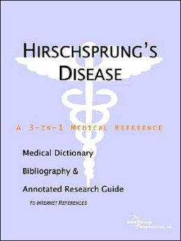 Hirschsprung's Disease: A Medical Dictionary, Bibliography, and Annotated Research Guide to Internet References