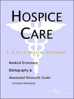 Hospice Care - a Medical Dictionary, Bibliography, and Annotated Research Guide to Internet References