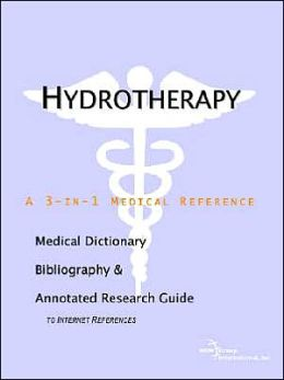 Hydrotherapy - A Medical Dictionary, Bibliography, and Annotated Research Guide to Internet References
