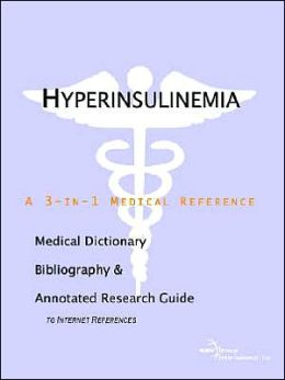 Hyperinsulinemia - a Medical Dictionary, Bibliography, and Annotated Research Guide to Internet References