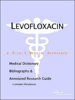 Levofloxacin - a Medical Dictionary, Bibliography, and Annotated Research Guide to Internet References