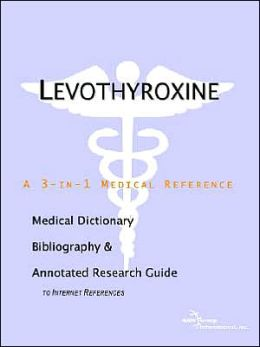 Levothyroxine - a Medical Dictionary, Bibliography, and Annotated Research Guide to Internet References