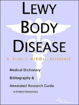 Lewy Body Disease - a Medical Dictionary, Bibliography, and Annotated Research Guide to Internet References