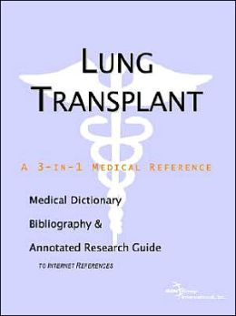 Lung Transplant - a Medical Dictionary, Bibliography, and Annotated Research Guide to Internet References