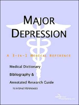 Major Depression - a Medical Dictionary, Bibliography, and Annotated Research Guide to Internet References