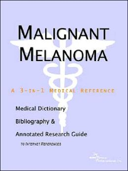 Malignant Melanoma - a Medical Dictionary, Bibliography, and Annotated Research Guide to Internet References