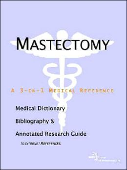 Mastectomy - a Medical Dictionary, Bibliography, and Annotated Research Guide to Internet References