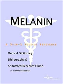 Melanin - a Medical Dictionary, Bibliography, and Annotated Research Guide to Internet References