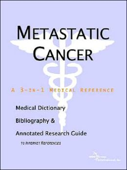 Metastatic Cancer - a Medical Dictionary, Bibliography, and Annotated Research Guide to Internet References