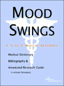 Mood Swings - a Medical Dictionary, Bibliography, and Annotated Research Guide to Internet References