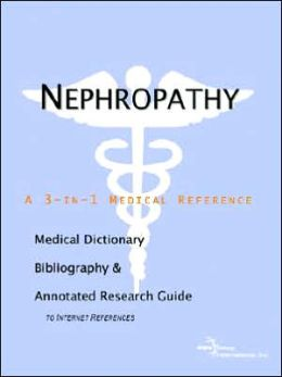 Nephropathy - a Medical Dictionary, Bibliography, and Annotated Research Guide to Internet References