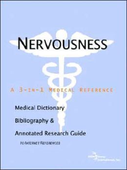 Nervousness - a Medical Dictionary, Bibliography, and Annotated Research Guide to Internet References
