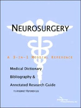 Neurosurgery - A Medical Dictionary, Bibliography, And Annotated Research Guide To Internet References