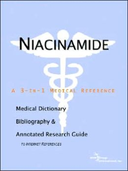 Niacinamide - a Medical Dictionary, Bibliography, and Annotated Research Guide to Internet References