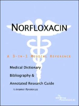 Norfloxacin - a Medical Dictionary, Bibliography, and Annotated Research Guide to Internet References