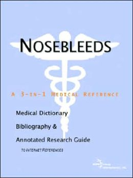 Nosebleeds - a Medical Dictionary, Bibliography, and Annotated Research Guide to Internet References
