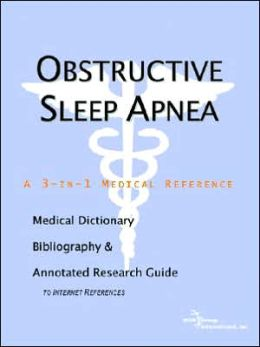 Obstructive Sleep Apnea - a Medical Dictionary, Bibliography, and Annotated Research Guide to Internet References